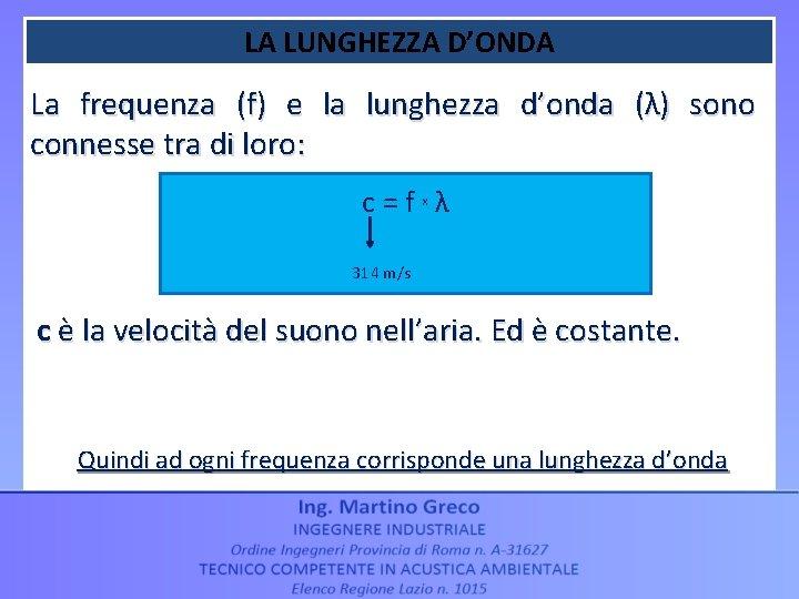 LA LUNGHEZZA D'ONDA La frequenza (f) e la lunghezza d'onda (λ) sono connesse tra