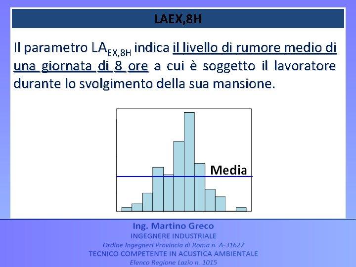 LAEX, 8 H Il parametro LAEX, 8 H indica il livello di rumore medio
