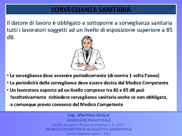 SORVEGLIANZA SANITARIA Il datore di lavoro è obbligato a sottoporre a sorveglianza sanitaria tutti
