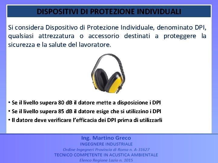 DISPOSITIVI DI PROTEZIONE INDIVIDUALI Si considera Dispositivo di Protezione Individuale, denominato DPI, qualsiasi attrezzatura