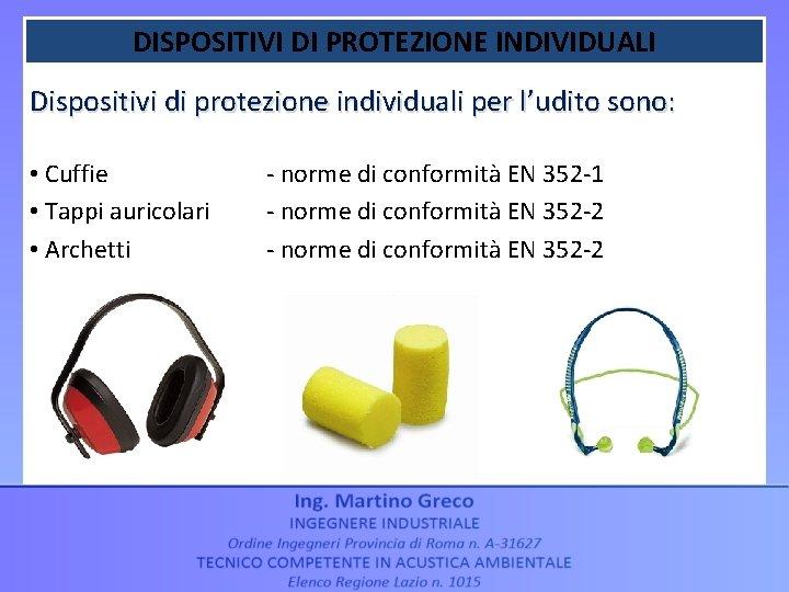DISPOSITIVI DI PROTEZIONE INDIVIDUALI Dispositivi di protezione individuali per l'udito sono: • Cuffie •
