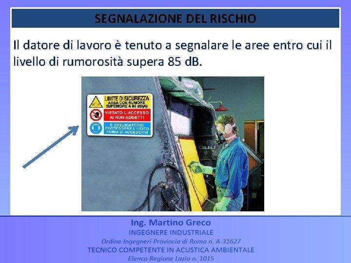 SEGNALAZIONE DEL RISCHIO Il datore di lavoro è tenuto a segnalare le aree entro