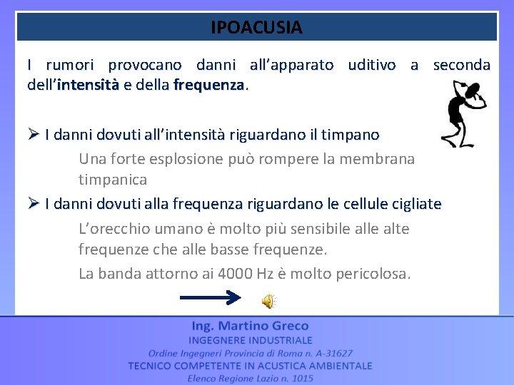 IPOACUSIA I rumori provocano danni all'apparato uditivo a seconda dell'intensità e della frequenza. Ø