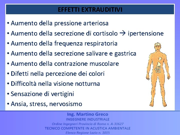 EFFETTI EXTRAUDITIVI • Aumento della pressione arteriosa • Aumento della secrezione di cortisolo ipertensione