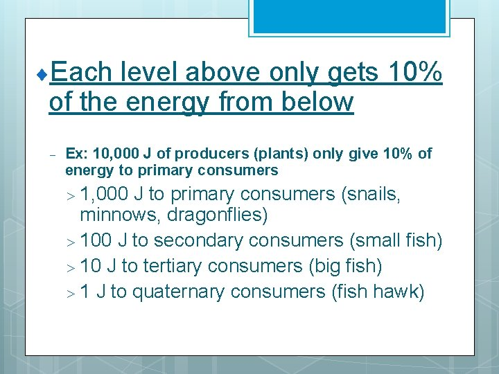 ¨Each level above only gets 10% of the energy from below - Ex: 10,