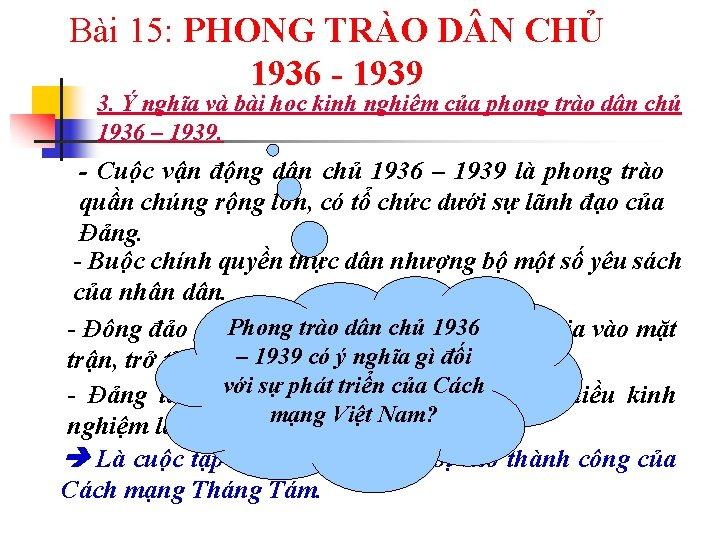 Bài 15: PHONG TRÀO D N CHỦ 1936 - 1939 3. Ý nghĩa và