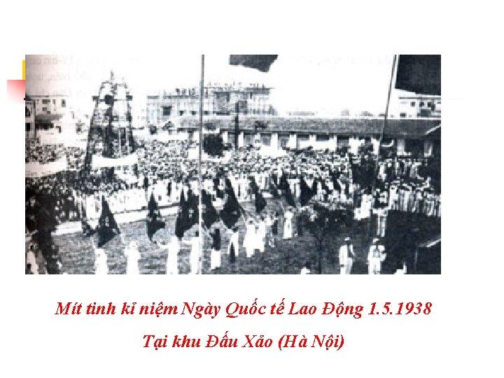 Mít tinh kỉ niệm Ngày Quốc tế Lao Động 1. 5. 1938 Tại khu