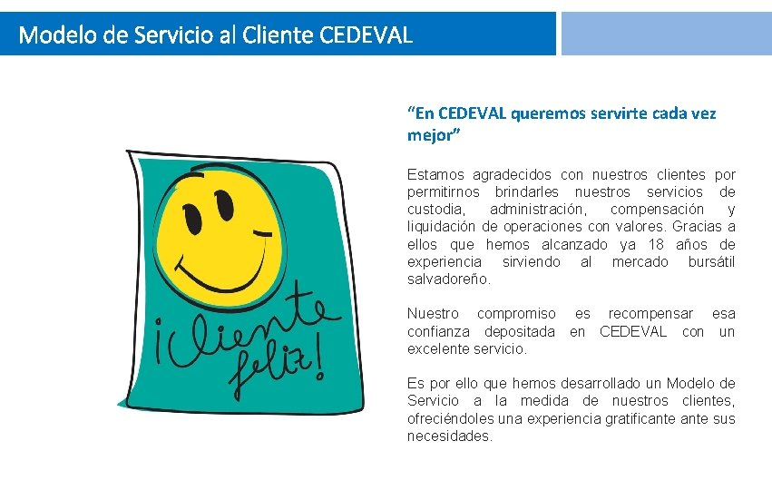 "Modelo de Servicio al Cliente CEDEVAL ""En CEDEVAL queremos servirte cada vez mejor"" Estamos"