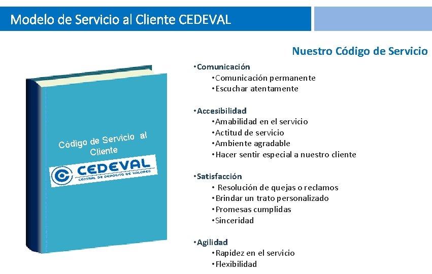Modelo de Servicio al Cliente CEDEVAL Nuestro Código de Servicio • Comunicación permanente •