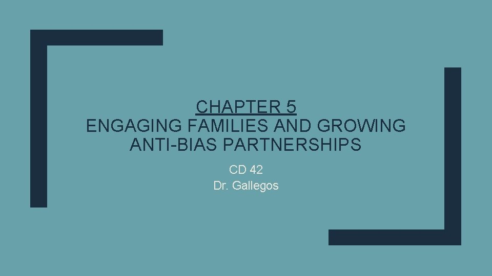 CHAPTER 5 ENGAGING FAMILIES AND GROWING ANTI-BIAS PARTNERSHIPS CD 42 Dr. Gallegos