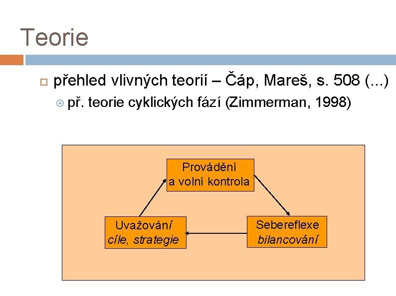 Teorie přehled vlivných teorií – Čáp, Mareš, s. 508 (. . . ) př.