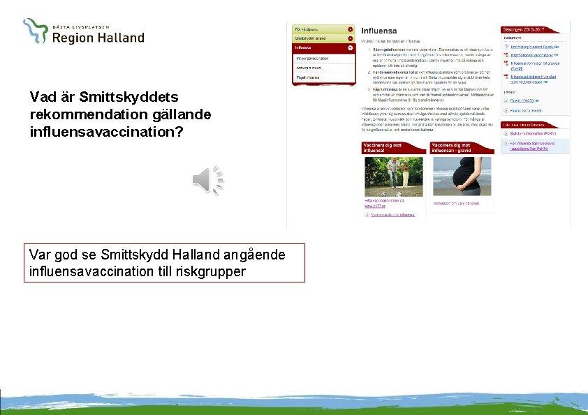 Vad är Smittskyddets rekommendation gällande influensavaccination? Var god se Smittskydd Halland angående influensavaccination till