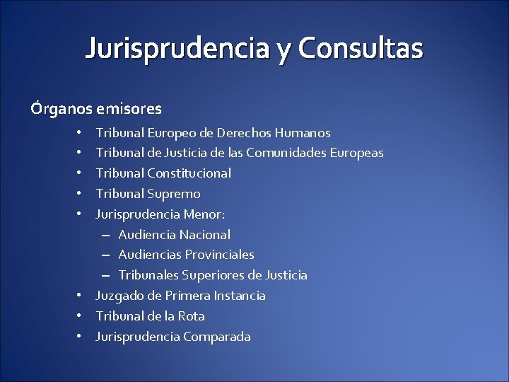 Jurisprudencia y Consultas Órganos emisores Tribunal Europeo de Derechos Humanos Tribunal de Justicia de