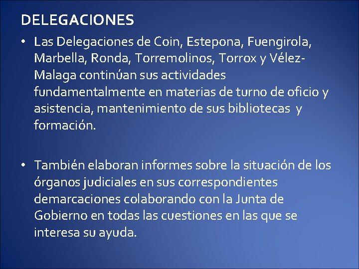 DELEGACIONES • Las Delegaciones de Coin, Estepona, Fuengirola, Marbella, Ronda, Torremolinos, Torrox y Vélez.