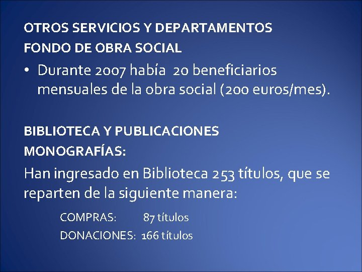 OTROS SERVICIOS Y DEPARTAMENTOS FONDO DE OBRA SOCIAL • Durante 2007 había 20 beneficiarios