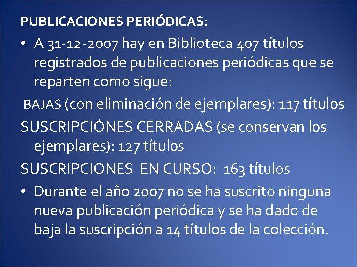 PUBLICACIONES PERIÓDICAS: • A 31 -12 -2007 hay en Biblioteca 407 títulos registrados de