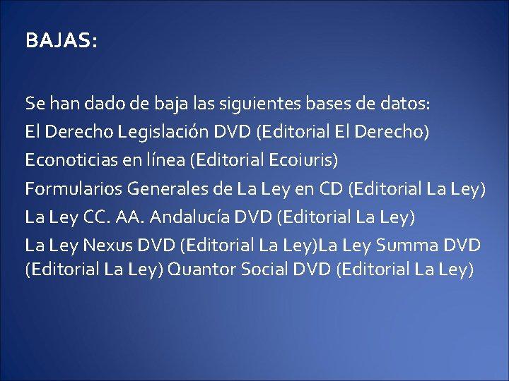 BAJAS: Se han dado de baja las siguientes bases de datos: El Derecho Legislación