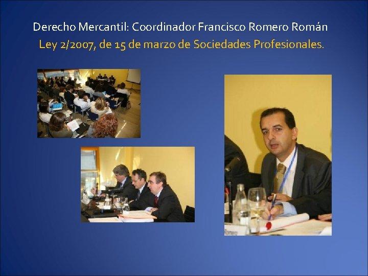 Derecho Mercantil: Coordinador Francisco Romero Román Ley 2/2007, de 15 de marzo de Sociedades