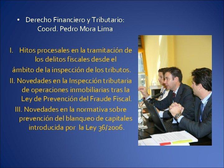 • Derecho Financiero y Tributario: Coord. Pedro Mora Lima I. Hitos procesales en