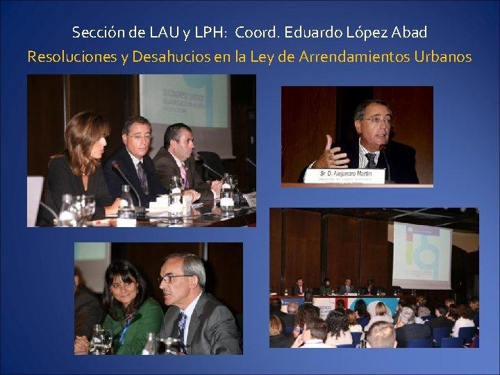 Sección de LAU y LPH: Coord. Eduardo López Abad Resoluciones y Desahucios en la