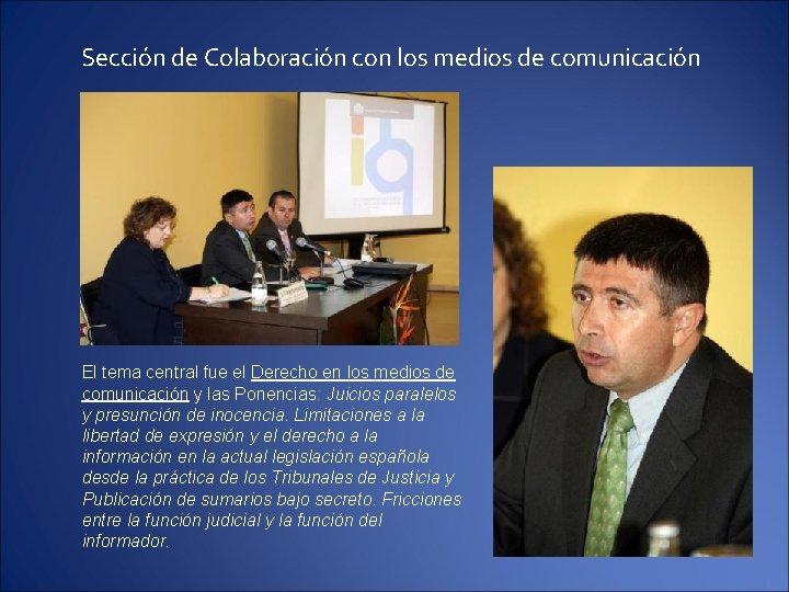 Sección de Colaboración con los medios de comunicación El tema central fue el Derecho