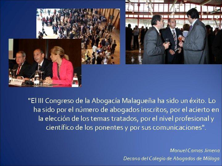 """""""El III Congreso de la Abogacía Malagueña ha sido un éxito. Lo ha sido"""