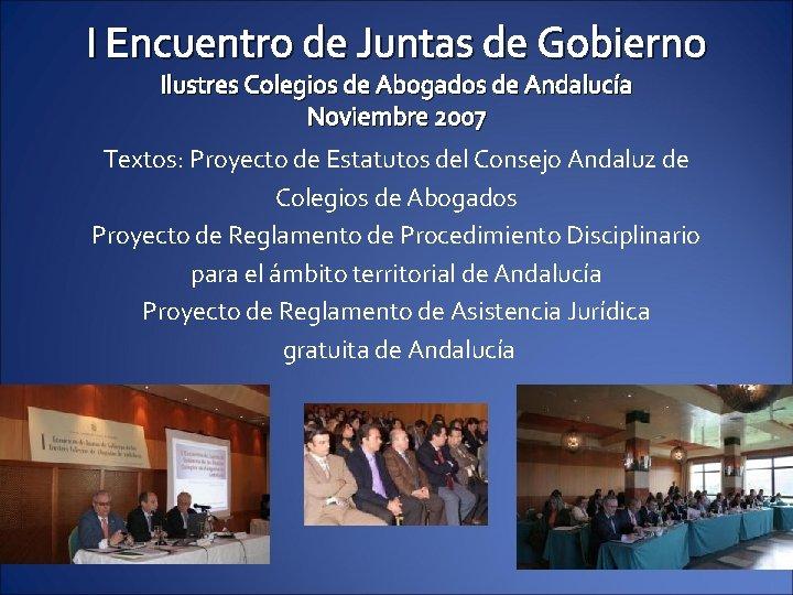 I Encuentro de Juntas de Gobierno Ilustres Colegios de Abogados de Andalucía Noviembre 2007