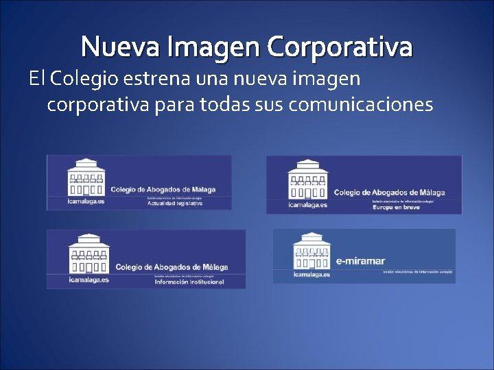 Nueva Imagen Corporativa El Colegio estrena una nueva imagen corporativa para todas sus comunicaciones