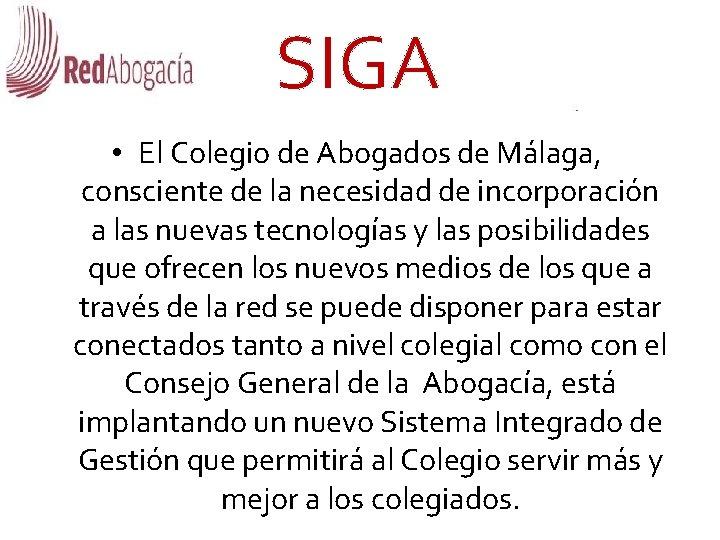 SIGA • El Colegio de Abogados de Málaga, consciente de la necesidad de incorporación