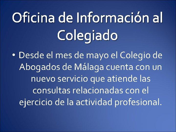 Oficina de Información al Colegiado • Desde el mes de mayo el Colegio de