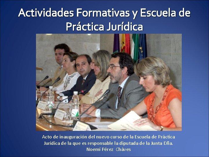 Actividades Formativas y Escuela de Práctica Jurídica Acto de inauguración del nuevo curso de