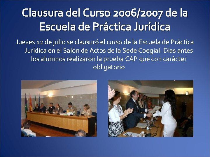 Clausura del Curso 2006/2007 de la Escuela de Práctica Jurídica Jueves 12 de julio