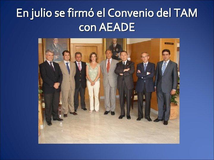 En julio se firmó el Convenio del TAM con AEADE