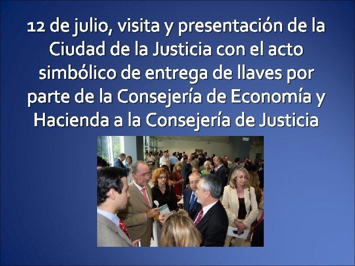 12 de julio, visita y presentación de la Ciudad de la Justicia con el