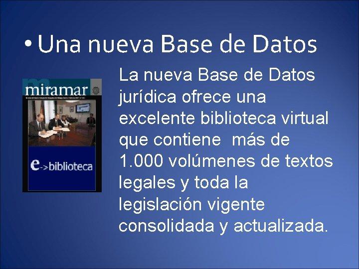 • Una nueva Base de Datos La nueva Base de Datos jurídica ofrece