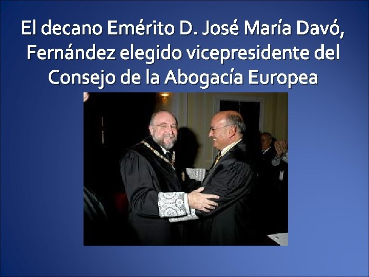 El decano Emérito D. José María Davó, Fernández elegido vicepresidente del Consejo de la