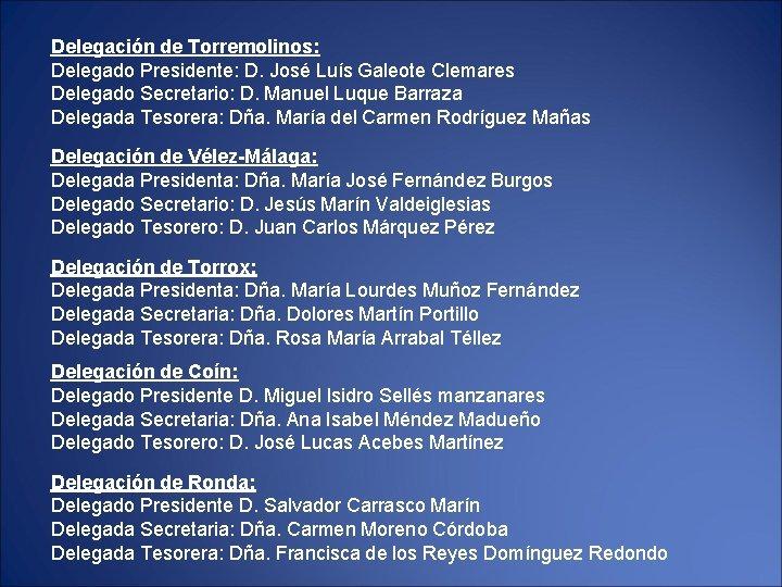Delegación de Torremolinos: Delegado Presidente: D. José Luís Galeote Clemares Delegado Secretario: D. Manuel