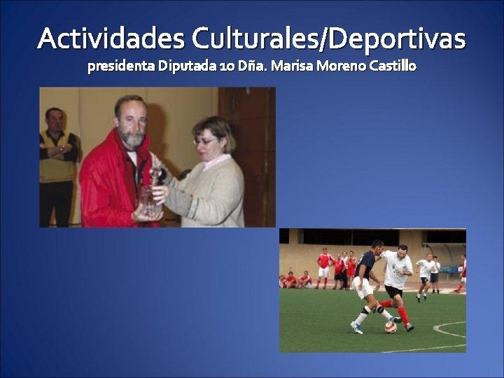 Actividades Culturales/Deportivas presidenta Diputada 10 Dña. Marisa Moreno Castillo