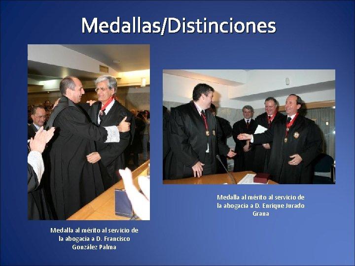 Medallas/Distinciones Medalla al mérito al servicio de la abogacía a D. Enrique Jurado Grana
