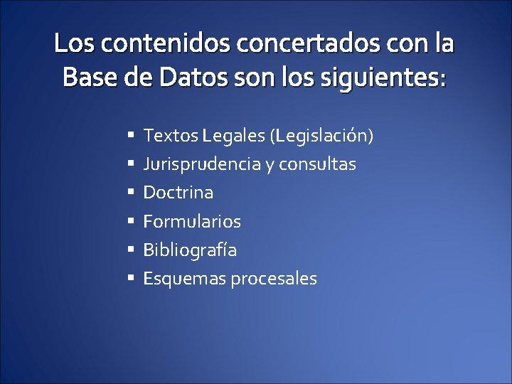 Los contenidos concertados con la Base de Datos son los siguientes: § § §