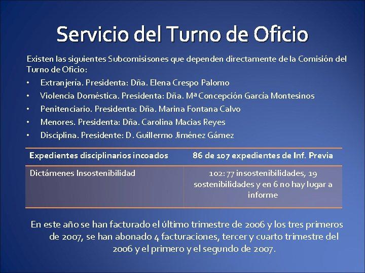 Servicio del Turno de Oficio Existen las siguientes Subcomisisones que dependen directamente de la