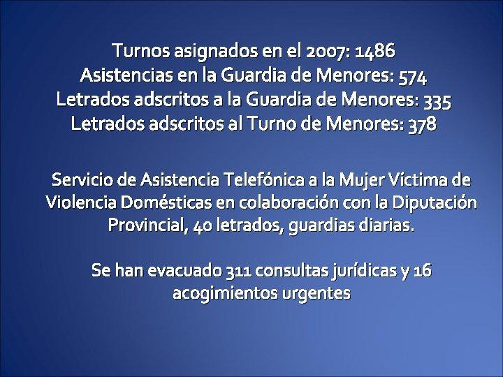 Turnos asignados en el 2007: 1486 Asistencias en la Guardia de Menores: 574 Letrados