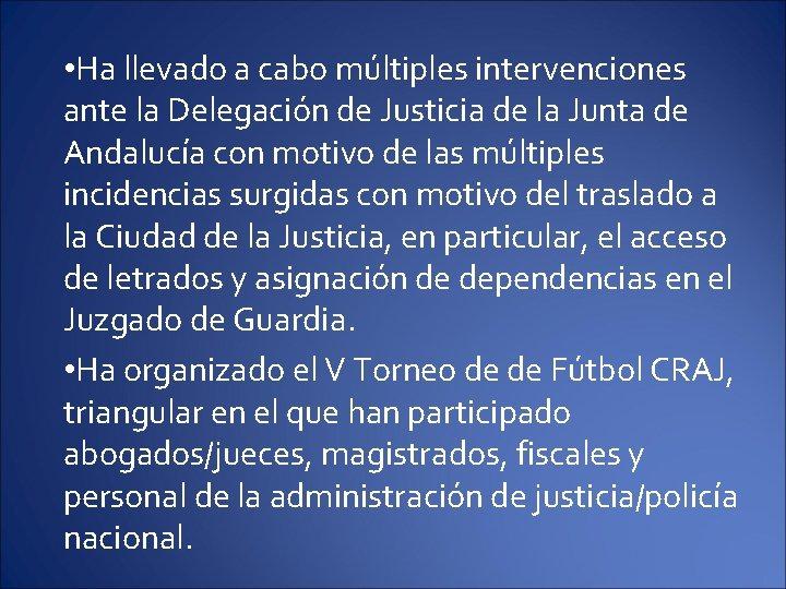 • Ha llevado a cabo múltiples intervenciones ante la Delegación de Justicia de