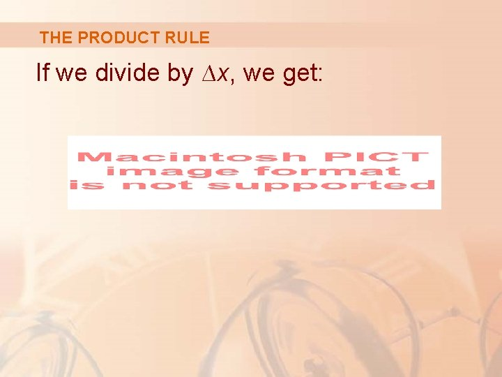 THE PRODUCT RULE If we divide by ∆x, we get: