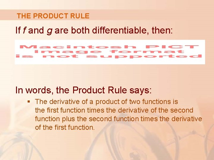 THE PRODUCT RULE If f and g are both differentiable, then: In words, the