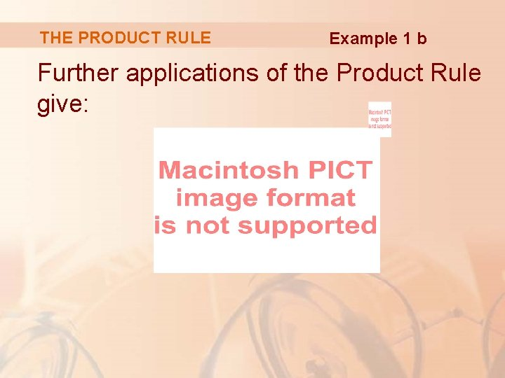 THE PRODUCT RULE Example 1 b Further applications of the Product Rule give: