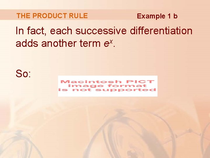 THE PRODUCT RULE Example 1 b In fact, each successive differentiation adds another term