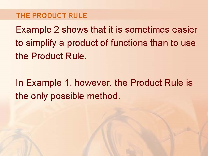 THE PRODUCT RULE Example 2 shows that it is sometimes easier to simplify a