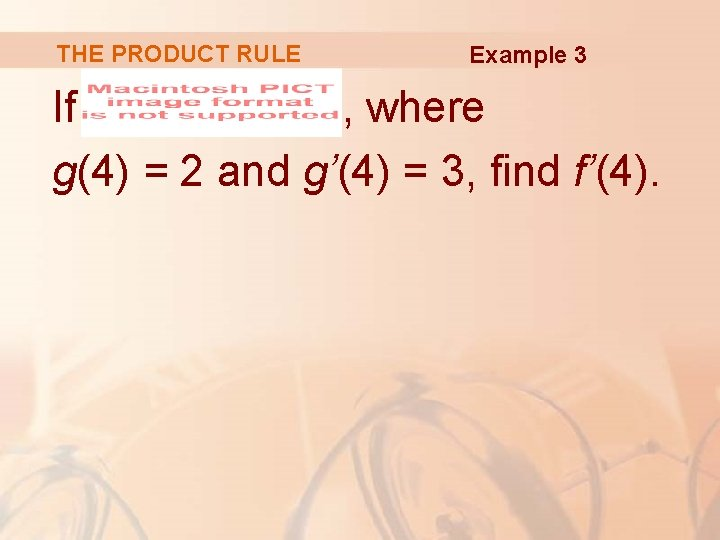THE PRODUCT RULE Example 3 If , where g(4) = 2 and g'(4) =