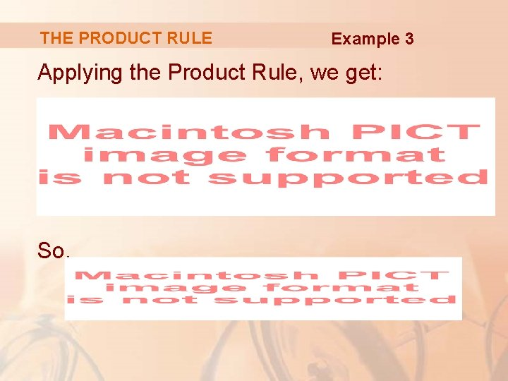 THE PRODUCT RULE Example 3 Applying the Product Rule, we get: So,